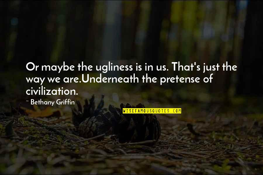 Underneath Quotes By Bethany Griffin: Or maybe the ugliness is in us. That's