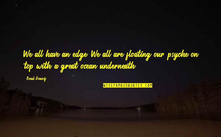 Underneath Quotes By Brad Dourif: We all have an edge. We all are
