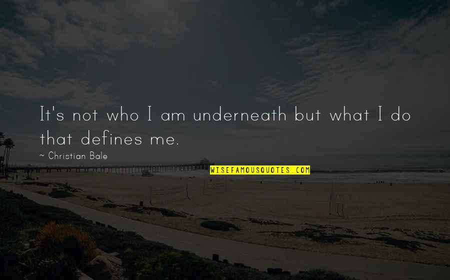 Underneath Quotes By Christian Bale: It's not who I am underneath but what