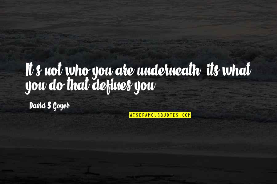 Underneath Quotes By David S.Goyer: It's not who you are underneath, its what