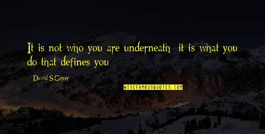Underneath Quotes By David S.Goyer: It is not who you are underneath; it