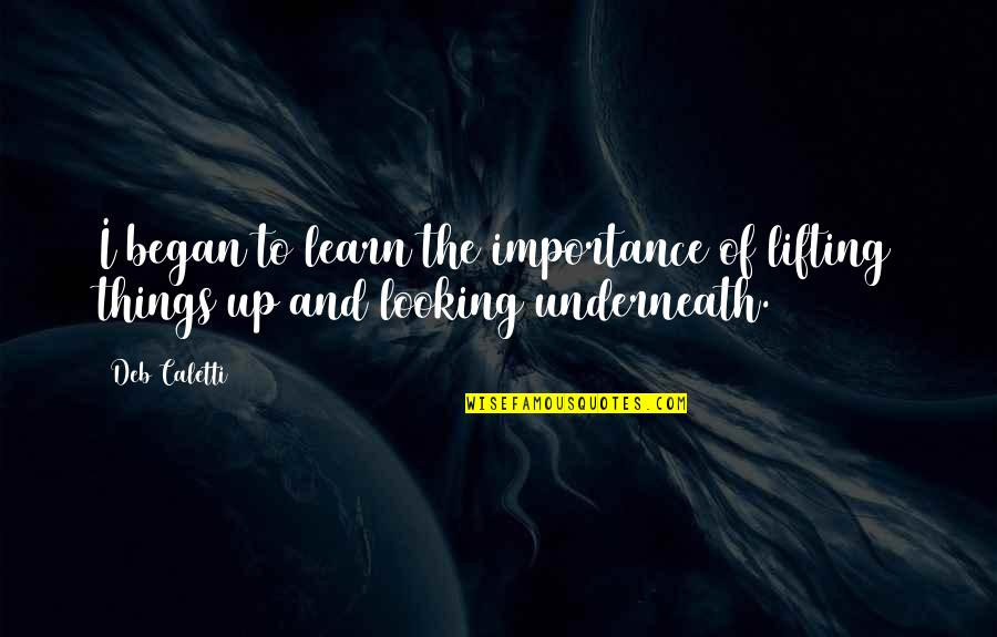Underneath Quotes By Deb Caletti: I began to learn the importance of lifting