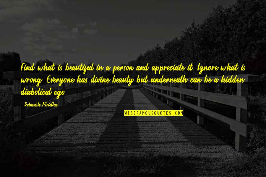 Underneath Quotes By Debasish Mridha: Find what is beautiful in a person and