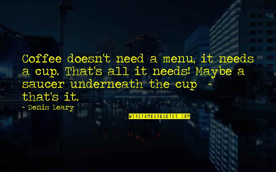 Underneath Quotes By Denis Leary: Coffee doesn't need a menu, it needs a