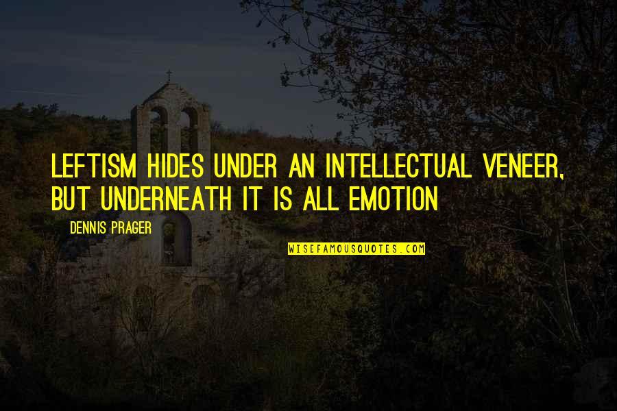 Underneath Quotes By Dennis Prager: Leftism hides under an intellectual veneer, but underneath