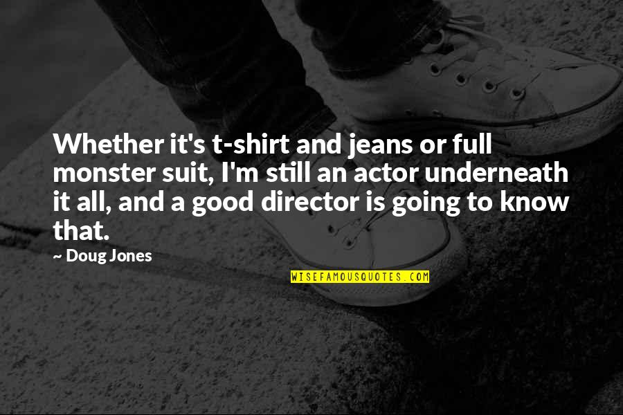 Underneath Quotes By Doug Jones: Whether it's t-shirt and jeans or full monster