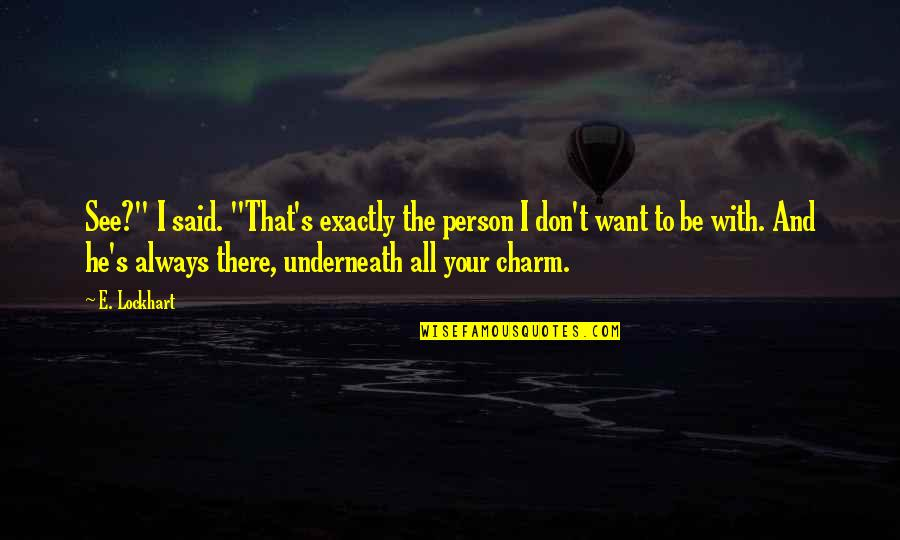 """Underneath Quotes By E. Lockhart: See?"""" I said. """"That's exactly the person I"""