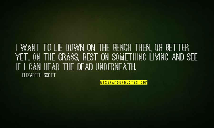 Underneath Quotes By Elizabeth Scott: I want to lie down on the bench