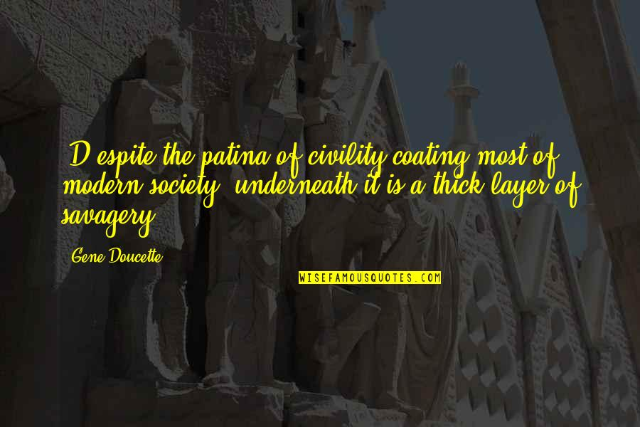 Underneath Quotes By Gene Doucette: [D]espite the patina of civility coating most of