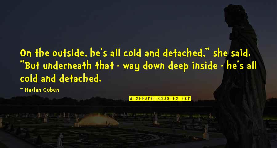 """Underneath Quotes By Harlan Coben: On the outside, he's all cold and detached,"""""""