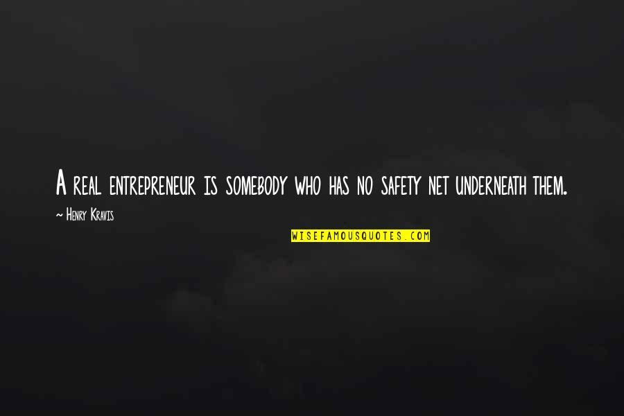Underneath Quotes By Henry Kravis: A real entrepreneur is somebody who has no