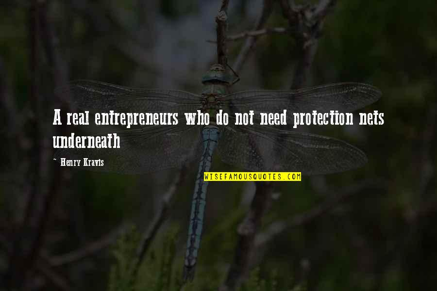 Underneath Quotes By Henry Kravis: A real entrepreneurs who do not need protection