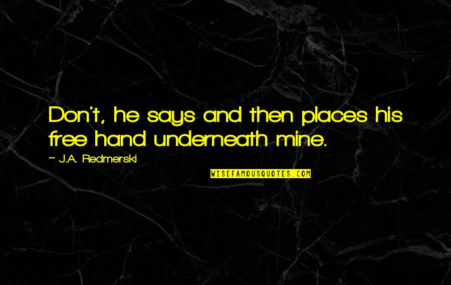 Underneath Quotes By J.A. Redmerski: Don't, he says and then places his free