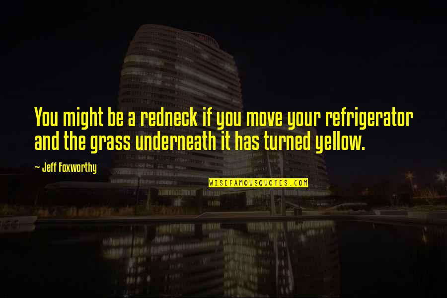 Underneath Quotes By Jeff Foxworthy: You might be a redneck if you move