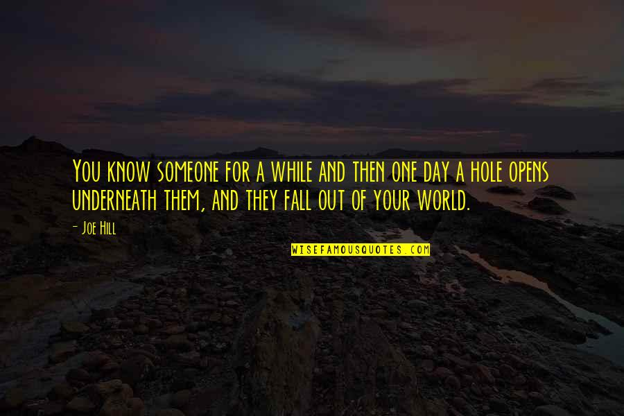 Underneath Quotes By Joe Hill: You know someone for a while and then