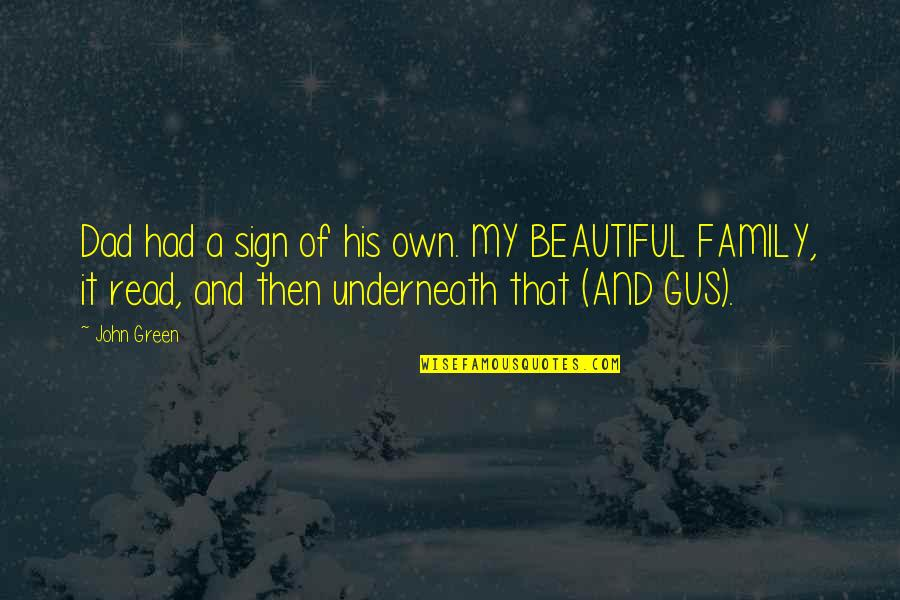 Underneath Quotes By John Green: Dad had a sign of his own. MY