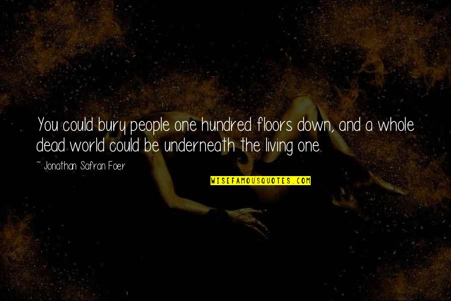 Underneath Quotes By Jonathan Safran Foer: You could bury people one hundred floors down,