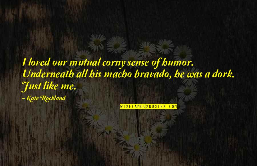 Underneath Quotes By Kate Rockland: I loved our mutual corny sense of humor.