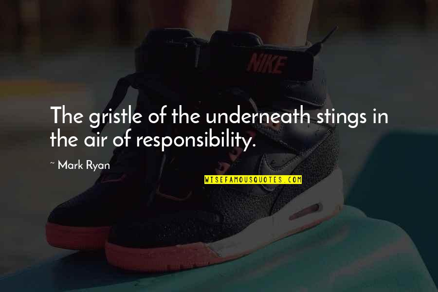 Underneath Quotes By Mark Ryan: The gristle of the underneath stings in the