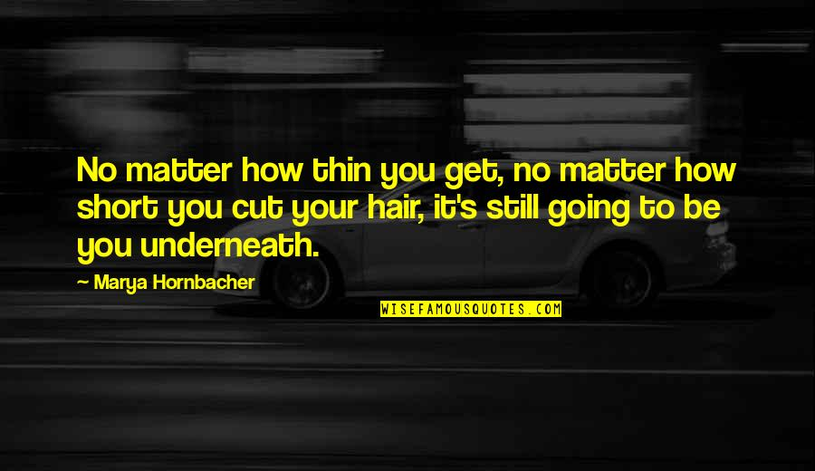 Underneath Quotes By Marya Hornbacher: No matter how thin you get, no matter