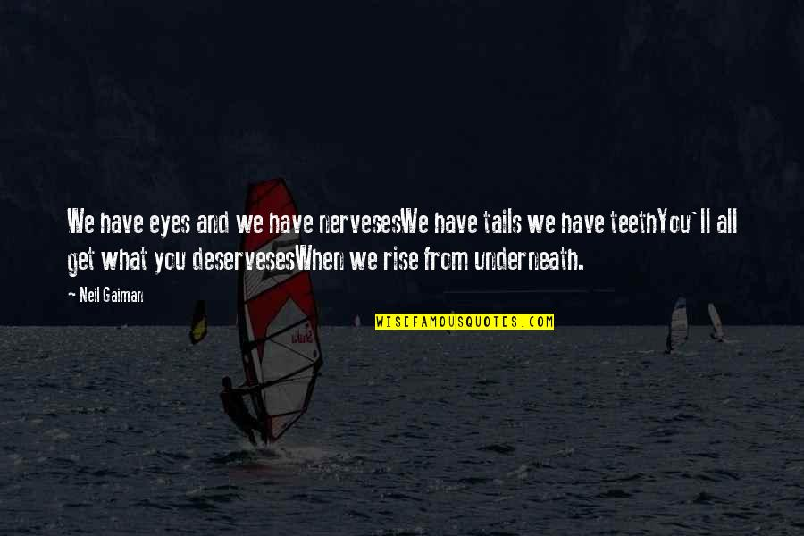 Underneath Quotes By Neil Gaiman: We have eyes and we have nervesesWe have