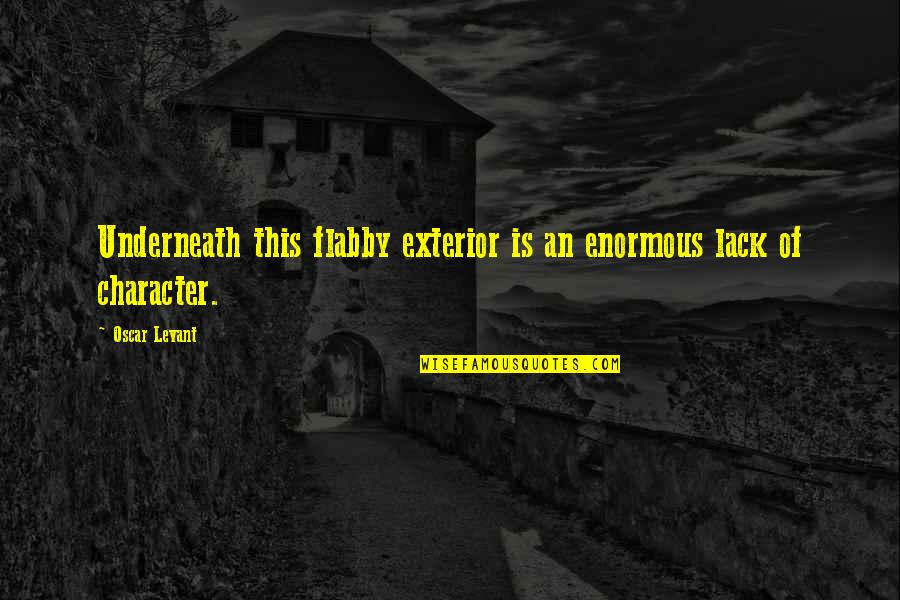 Underneath Quotes By Oscar Levant: Underneath this flabby exterior is an enormous lack
