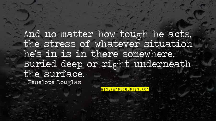 Underneath Quotes By Penelope Douglas: And no matter how tough he acts, the