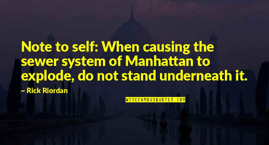 Underneath Quotes By Rick Riordan: Note to self: When causing the sewer system