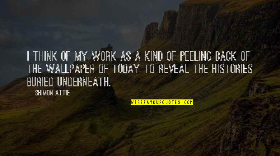 Underneath Quotes By Shimon Attie: I think of my work as a kind
