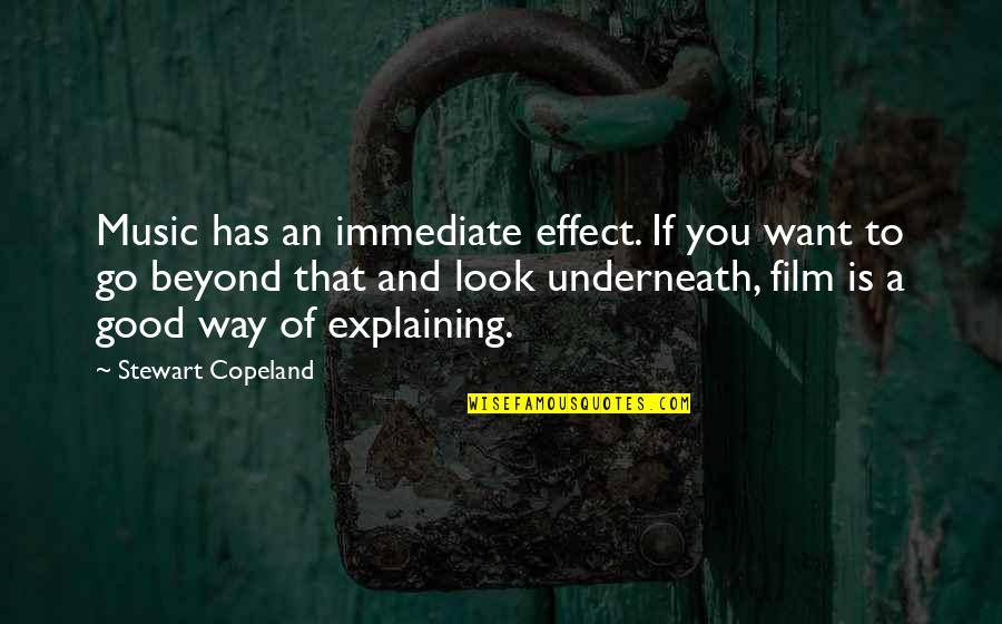 Underneath Quotes By Stewart Copeland: Music has an immediate effect. If you want