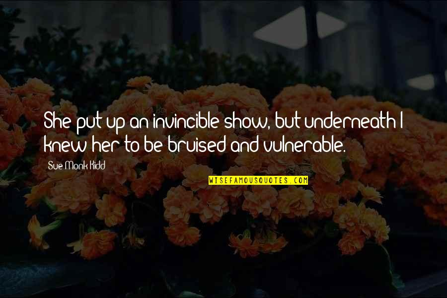 Underneath Quotes By Sue Monk Kidd: She put up an invincible show, but underneath