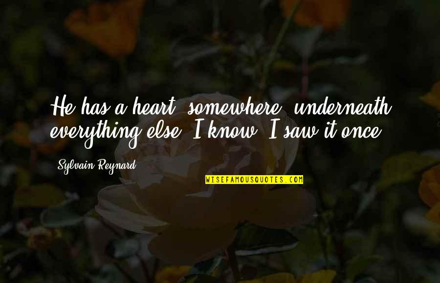 Underneath Quotes By Sylvain Reynard: He has a heart, somewhere, underneath everything else.