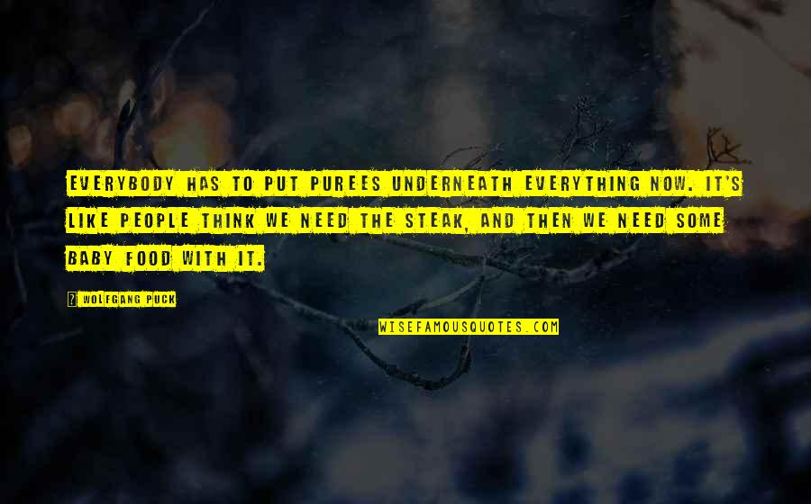 Underneath Quotes By Wolfgang Puck: Everybody has to put purees underneath everything now.