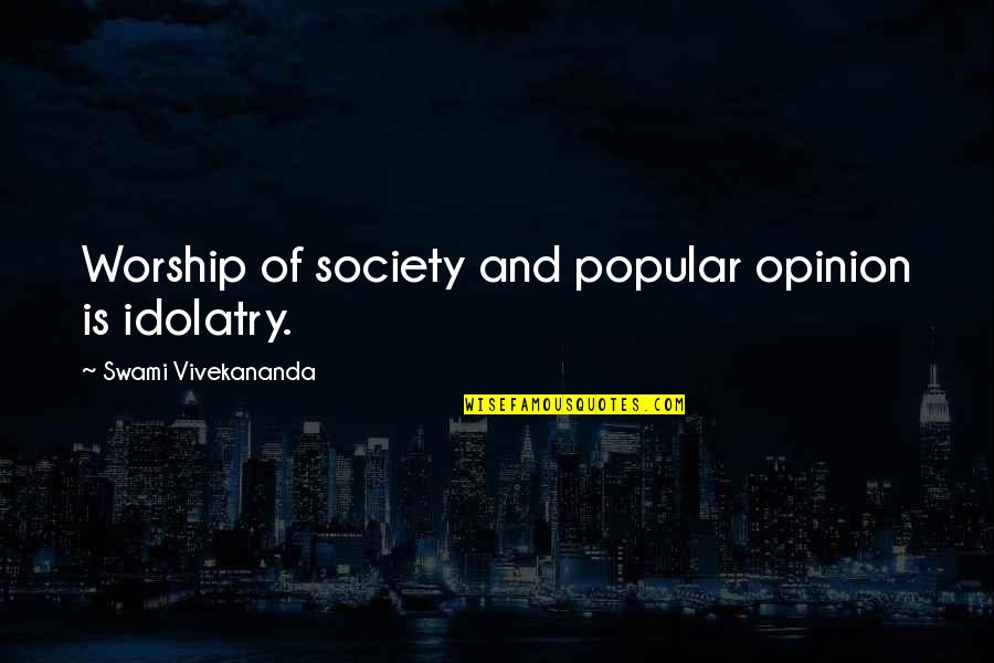 Underprivelaged Quotes By Swami Vivekananda: Worship of society and popular opinion is idolatry.