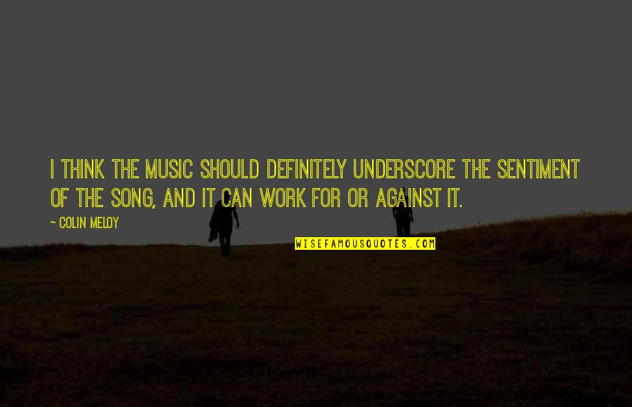 Underscore Quotes By Colin Meloy: I think the music should definitely underscore the