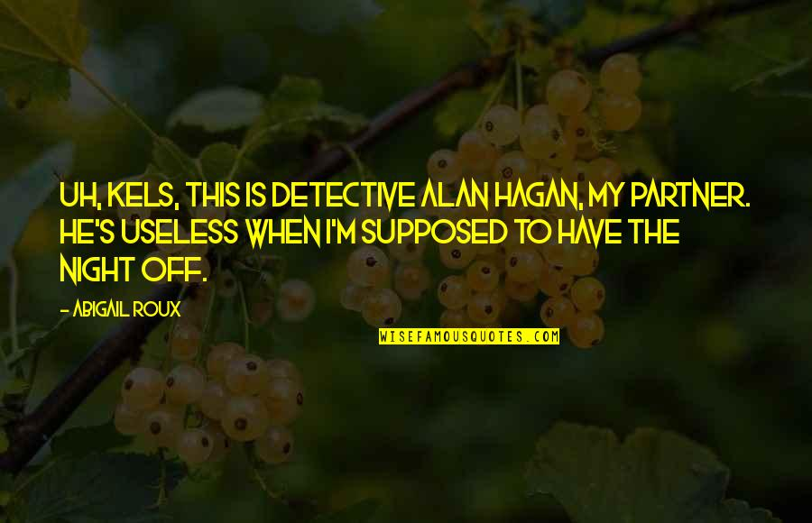 Undersigned Quotes By Abigail Roux: Uh, Kels, this is Detective Alan Hagan, my