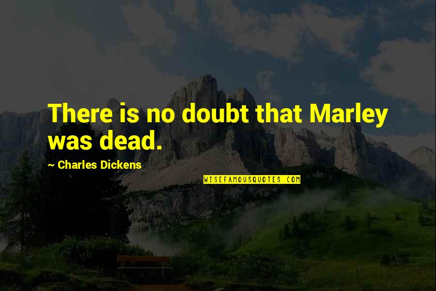 Undersigned Quotes By Charles Dickens: There is no doubt that Marley was dead.