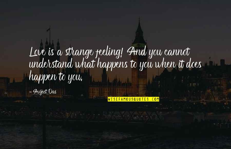 Understand My Feelings Quotes By Avijeet Das: Love is a strange feeling! And you cannot