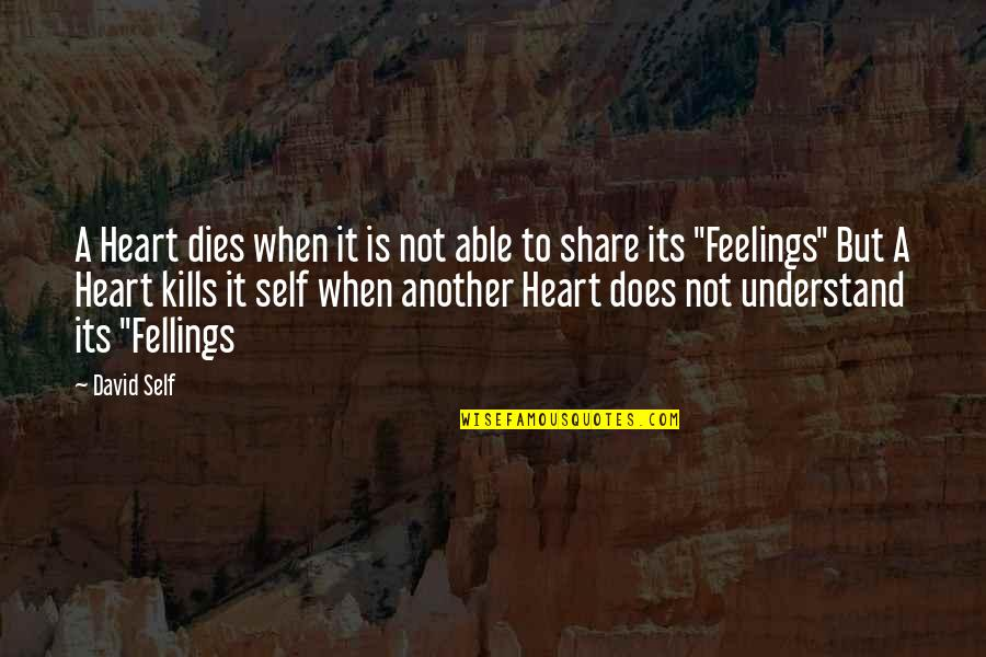Understand My Feelings Quotes By David Self: A Heart dies when it is not able