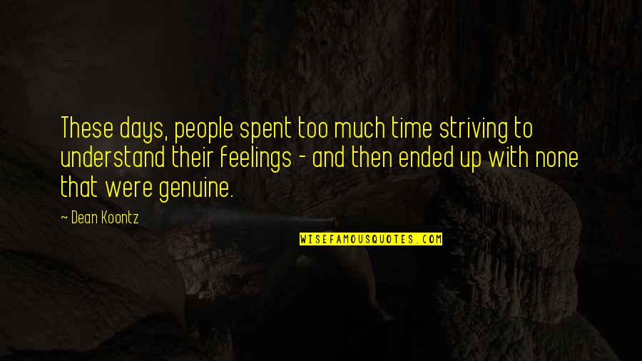Understand My Feelings Quotes By Dean Koontz: These days, people spent too much time striving