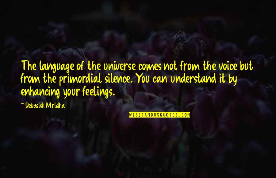 Understand My Feelings Quotes By Debasish Mridha: The language of the universe comes not from