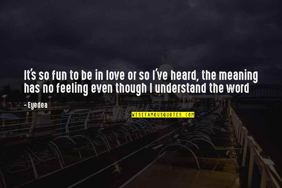 Understand My Feelings Quotes By Eyedea: It's so fun to be in love or