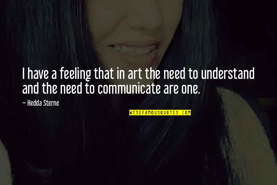 Understand My Feelings Quotes By Hedda Sterne: I have a feeling that in art the