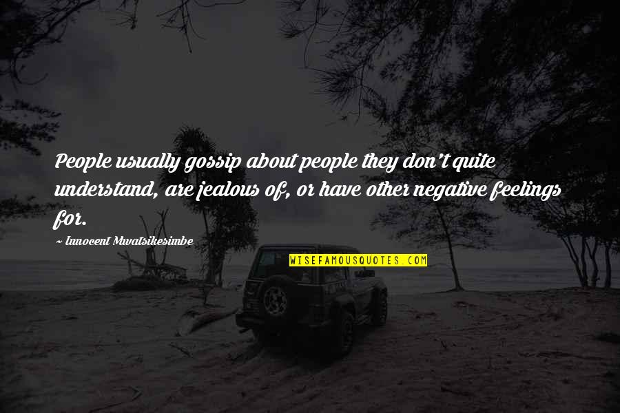 Understand My Feelings Quotes By Innocent Mwatsikesimbe: People usually gossip about people they don't quite