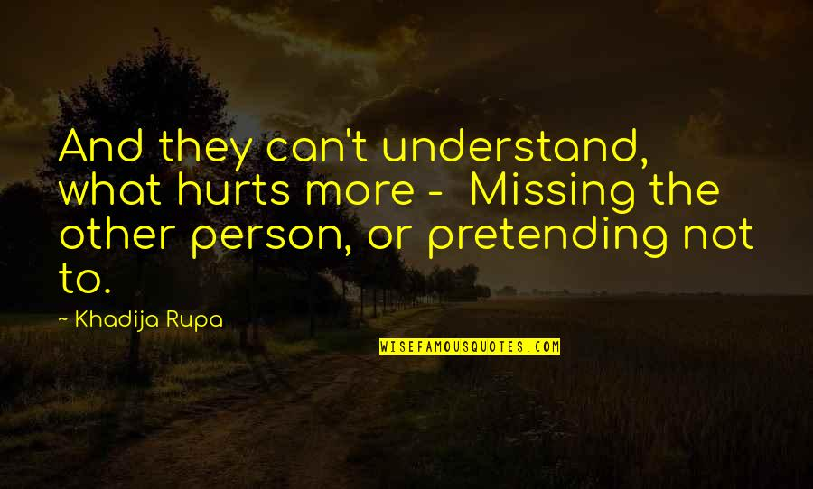 Understand My Feelings Quotes By Khadija Rupa: And they can't understand, what hurts more -