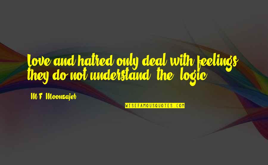 Understand My Feelings Quotes By M.F. Moonzajer: Love and hatred only deal with feelings; they