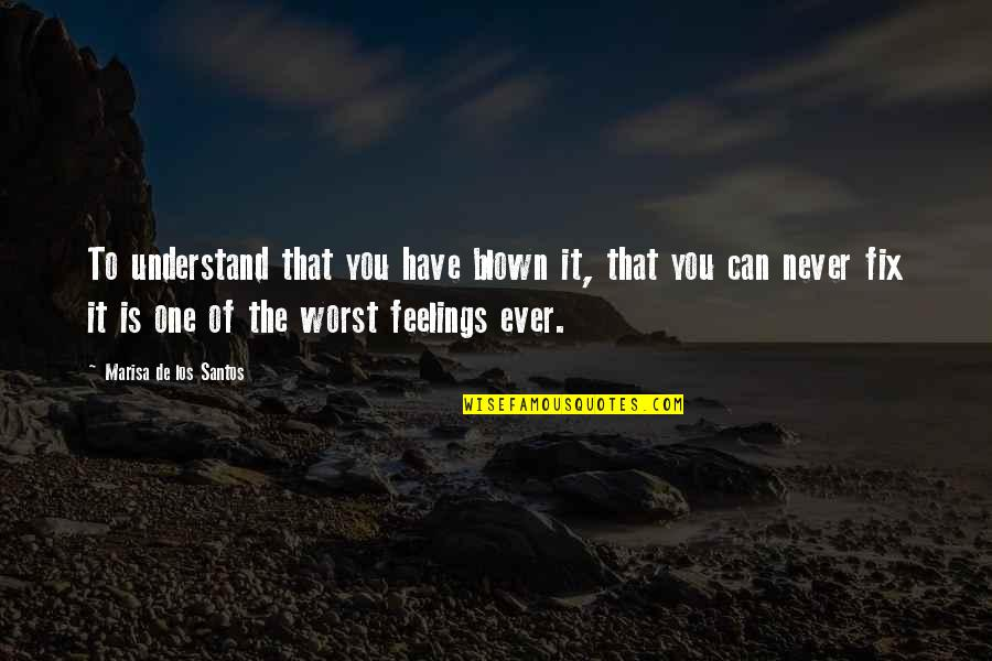 Understand My Feelings Quotes By Marisa De Los Santos: To understand that you have blown it, that