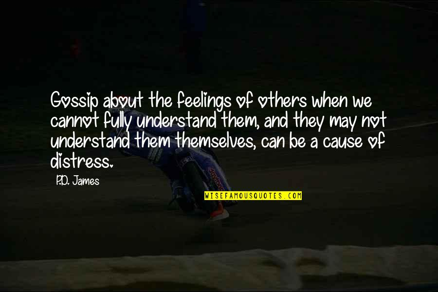 Understand My Feelings Quotes By P.D. James: Gossip about the feelings of others when we