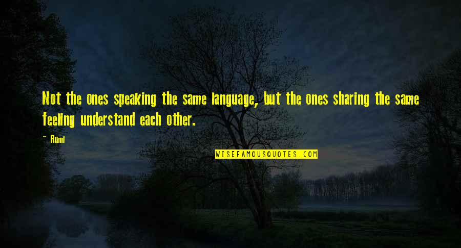 Understand My Feelings Quotes By Rumi: Not the ones speaking the same language, but