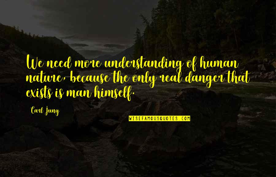 Understanding Human Nature Quotes By Carl Jung: We need more understanding of human nature, because